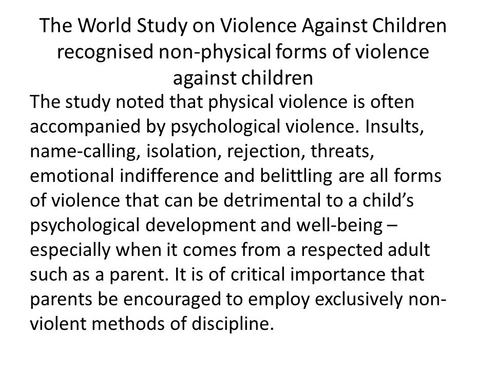 The World Study on Violence Against Children recognised non-physical forms of violence against children The study noted that physical violence is ofte