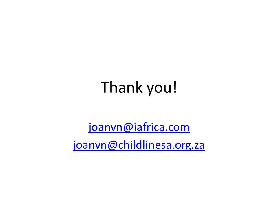 Thank you! joanvn@iafrica.com joanvn@childlinesa.org.za