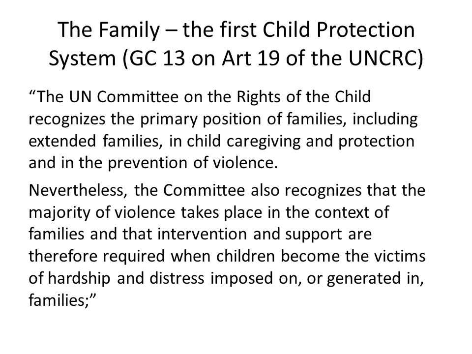 """The Family – the first Child Protection System (GC 13 on Art 19 of the UNCRC) """"The UN Committee on the Rights of the Child recognizes the primary posi"""
