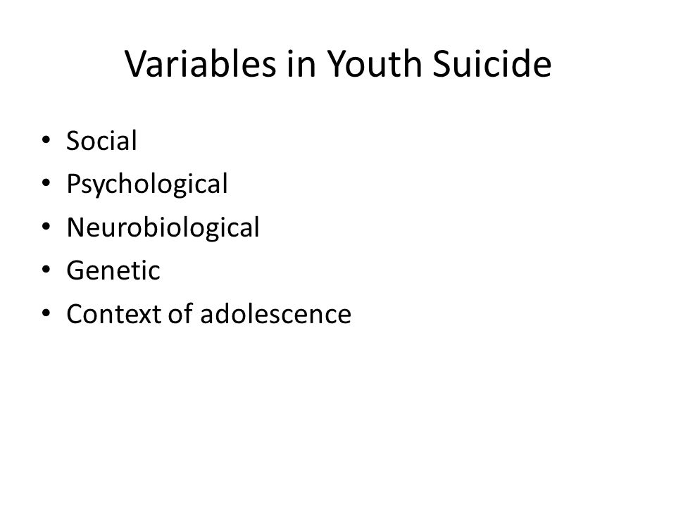Variables in Youth Suicide Social Psychological Neurobiological Genetic Context of adolescence