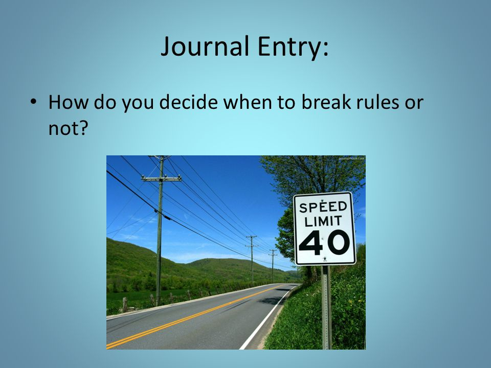 Journal Entry: How do you decide when to break rules or not?