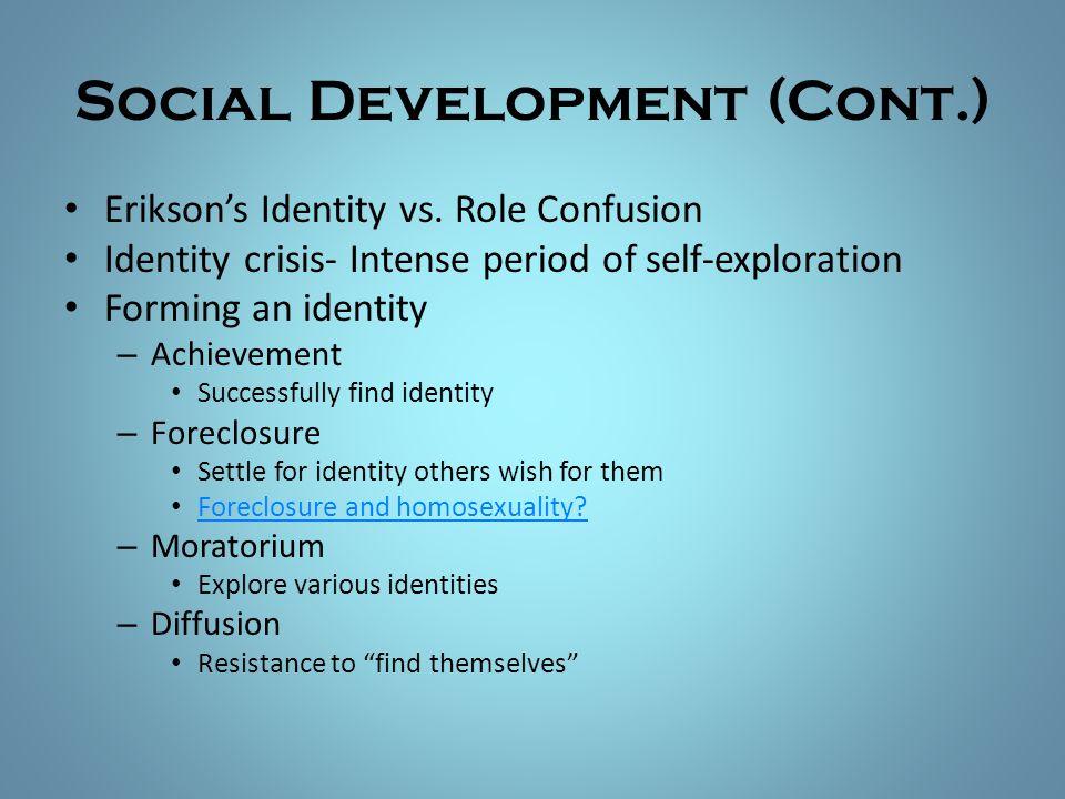 Social Development (Cont.) Erikson's Identity vs. Role Confusion Identity crisis- Intense period of self-exploration Forming an identity – Achievement