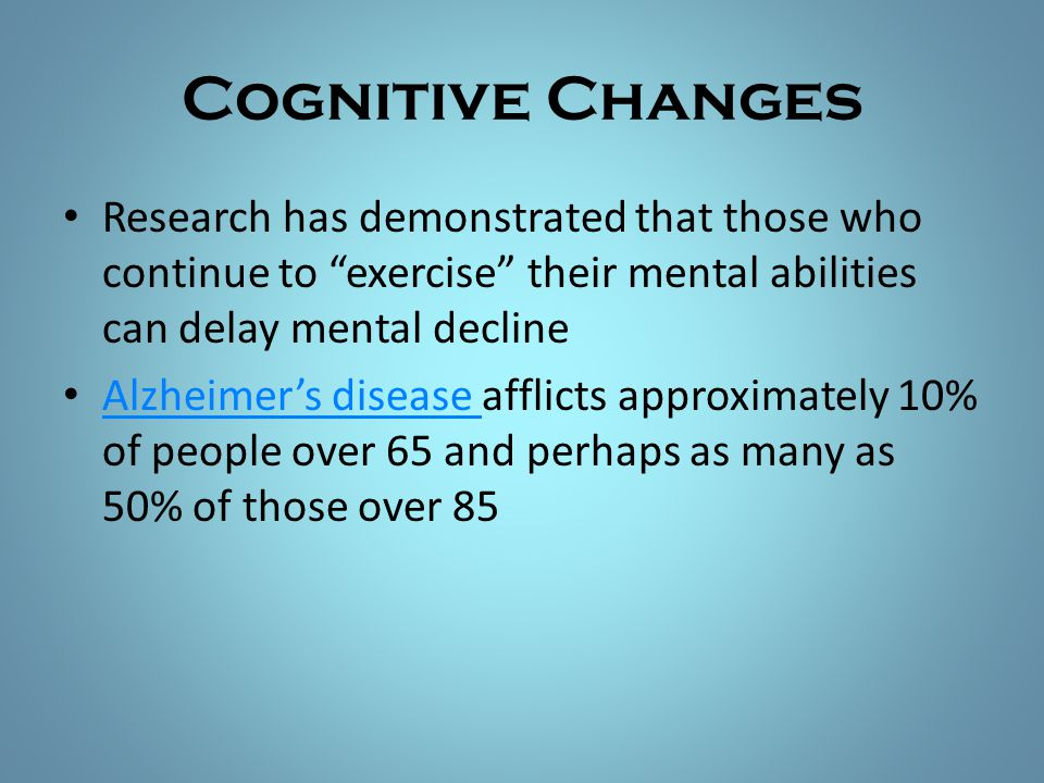 """Cognitive Changes Research has demonstrated that those who continue to """"exercise"""" their mental abilities can delay mental decline Alzheimer's disease"""