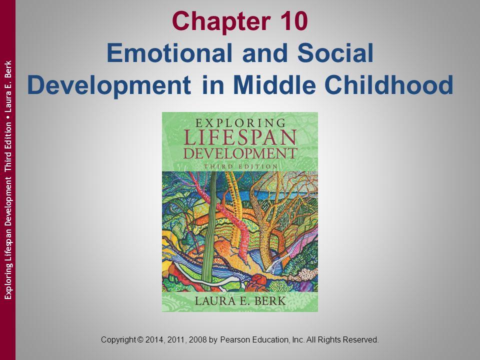 Chapter 10 Emotional and Social Development in Middle Childhood Copyright © 2014, 2011, 2008 by Pearson Education, Inc. All Rights Reserved. Exploring