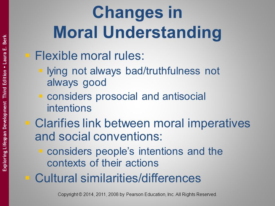 Changes in Moral Understanding  Flexible moral rules:  lying not always bad/truthfulness not always good  considers prosocial and antisocial intent