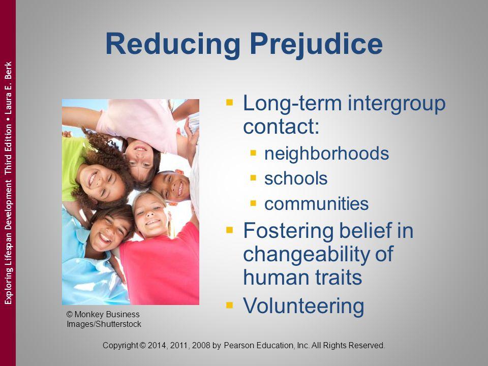 Reducing Prejudice  Long-term intergroup contact:  neighborhoods  schools  communities  Fostering belief in changeability of human traits  Volun