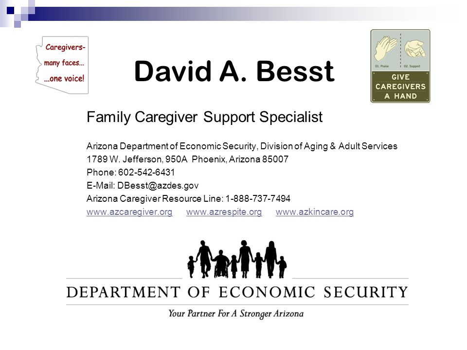 David A. Besst Family Caregiver Support Specialist Arizona Department of Economic Security, Division of Aging & Adult Services 1789 W. Jefferson, 950A