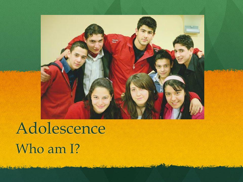 Adolescence Who am I?