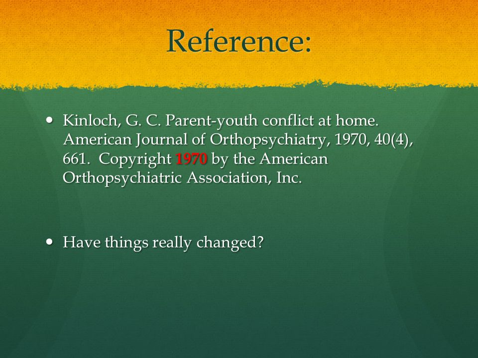 Reference: Kinloch, G. C. Parent-youth conflict at home. American Journal of Orthopsychiatry, 1970, 40(4), 661. Copyright 1970 by the American Orthops