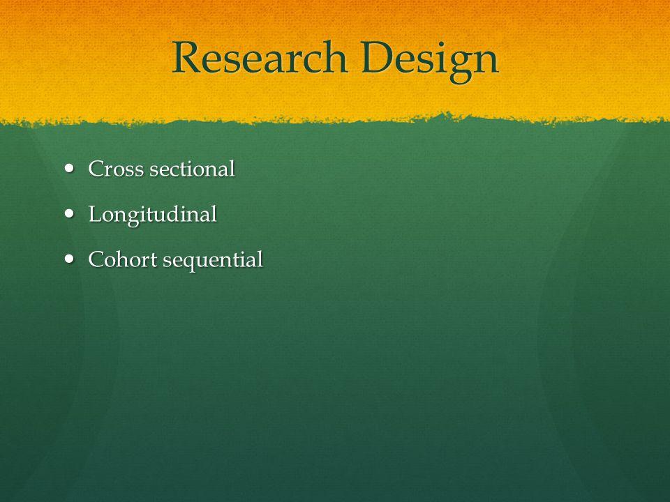 Cross sectional Cross sectional Longitudinal Longitudinal Cohort sequential Cohort sequential