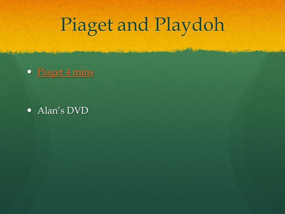 Piaget and Playdoh Piaget 4 mins Piaget 4 mins Piaget 4 mins Piaget 4 mins Alan's DVD Alan's DVD