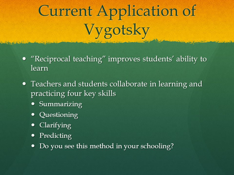 "Current Application of Vygotsky ""Reciprocal teaching"" improves students' ability to learn ""Reciprocal teaching"" improves students' ability to learn Te"