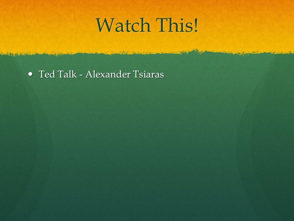 Watch This! Ted Talk - Alexander Tsiaras Ted Talk - Alexander Tsiaras