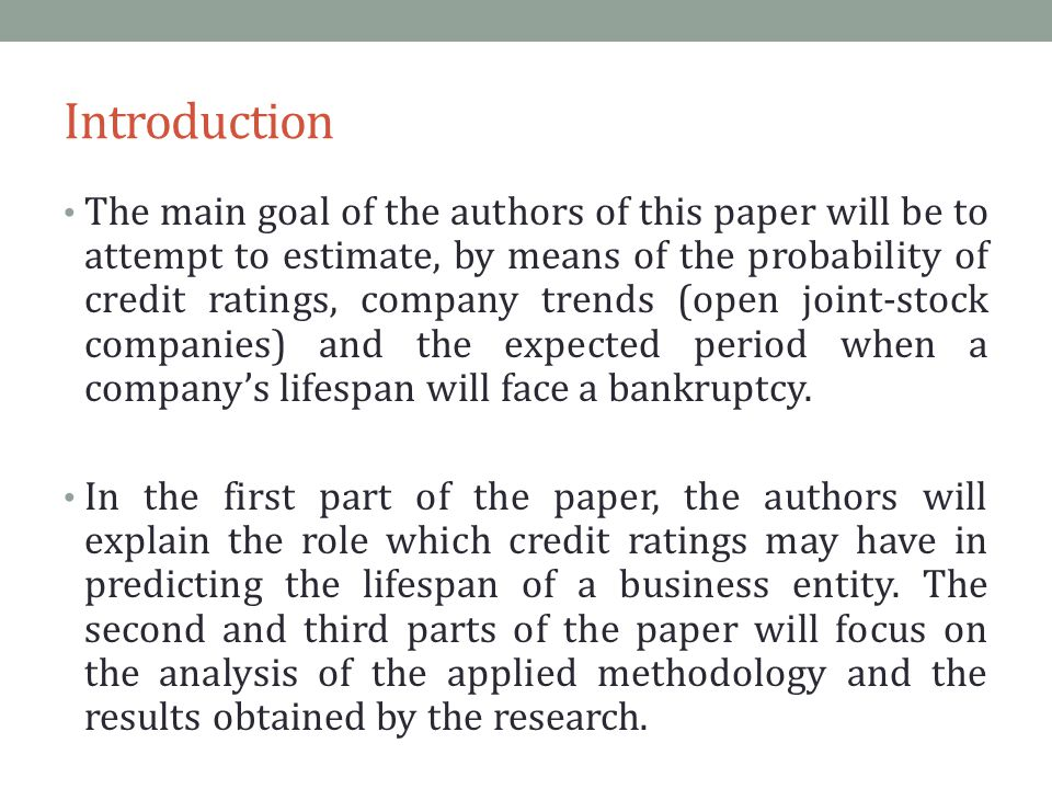 Introduction The main goal of the authors of this paper will be to attempt to estimate, by means of the probability of credit ratings, company trends (open joint-stock companies) and the expected period when a company's lifespan will face a bankruptcy.