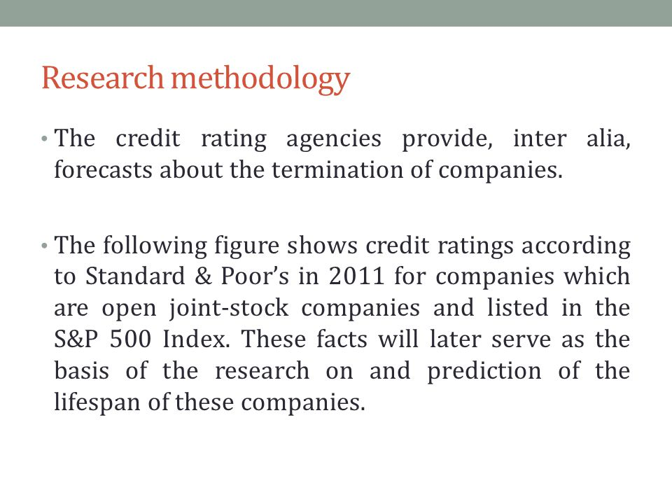 Research methodology The credit rating agencies provide, inter alia, forecasts about the termination of companies.