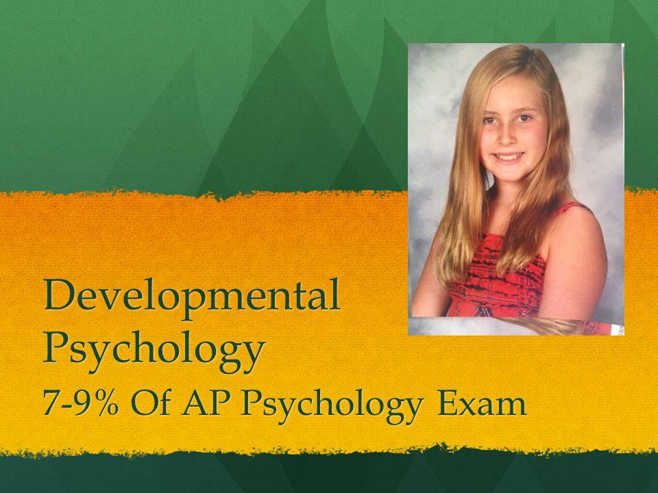 Developmental Psychology 7-9% Of AP Psychology Exam