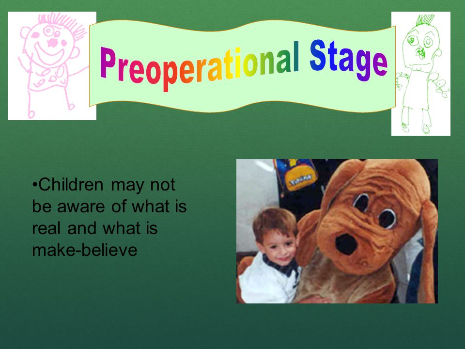 Children may not be aware of what is real and what is make-believe