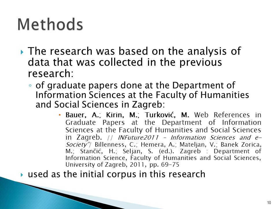  The research was based on the analysis of data that was collected in the previous research: ◦ of graduate papers done at the Department of Information Sciences at the Faculty of Humanities and Social Sciences in Zagreb:  Bauer, A.; Kirin, M.; Turković, M.