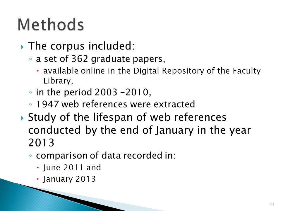  The corpus included: ◦ a set of 362 graduate papers,  available online in the Digital Repository of the Faculty Library, ◦ in the period 2003 -2010, ◦ 1947 web references were extracted  Study of the lifespan of web references conducted by the end of January in the year 2013 ◦ comparison of data recorded in:  June 2011 and  January 2013 11