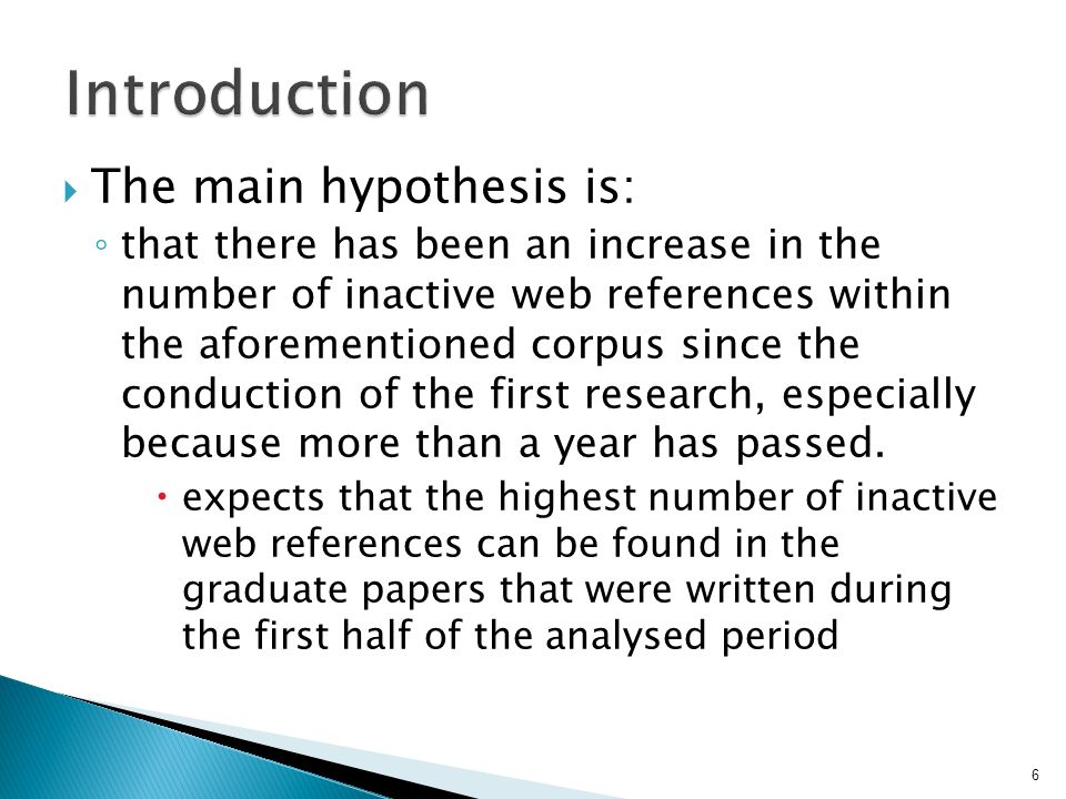  The main hypothesis is: ◦ that there has been an increase in the number of inactive web references within the aforementioned corpus since the conduc
