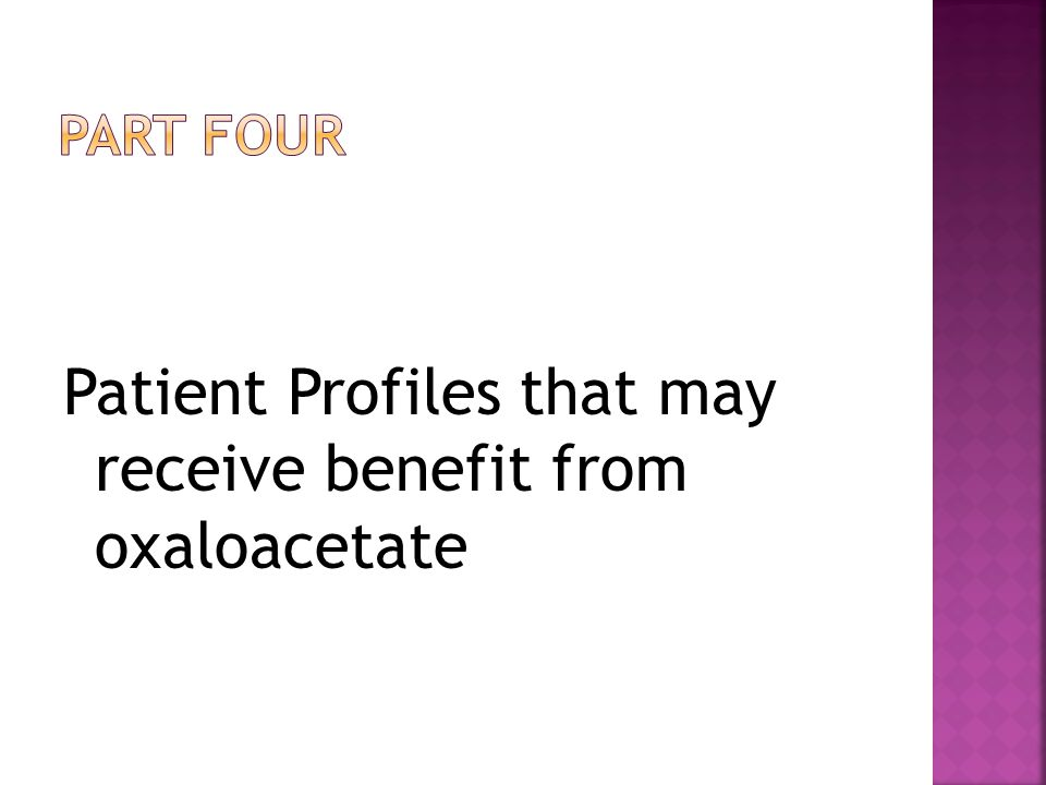 Patient Profiles that may receive benefit from oxaloacetate
