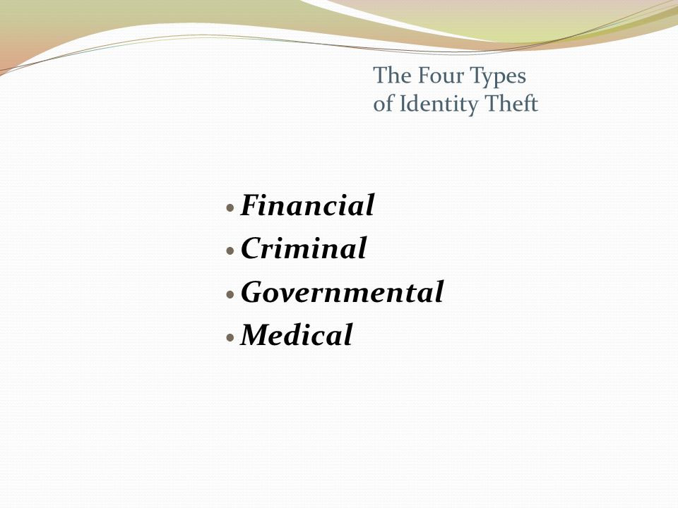 The Four Types of Identity Theft Financial Criminal Governmental Medical