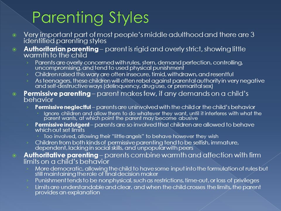  Very important part of most people's middle adulthood and there are 3 identified parenting styles  Authoritarian parenting – parent is rigid and ov