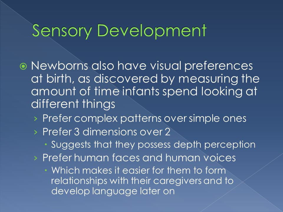  Newborns also have visual preferences at birth, as discovered by measuring the amount of time infants spend looking at different things › Prefer com