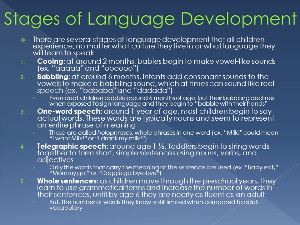  There are several stages of language development that all children experience, no matter what culture they live in or what language they will learn