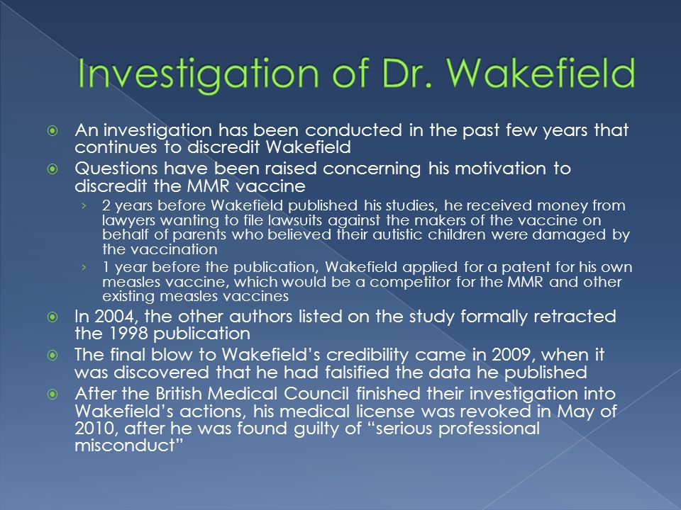 An investigation has been conducted in the past few years that continues to discredit Wakefield  Questions have been raised concerning his motivati