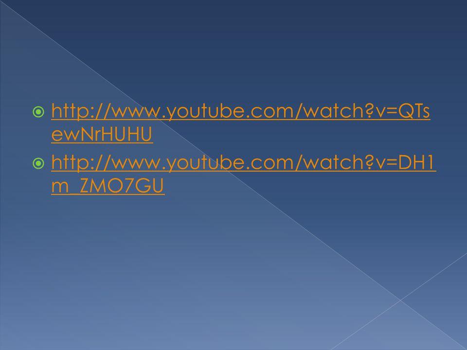  http://www.youtube.com/watch?v=QTs ewNrHUHU http://www.youtube.com/watch?v=QTs ewNrHUHU  http://www.youtube.com/watch?v=DH1 m_ZMO7GU http://www.you