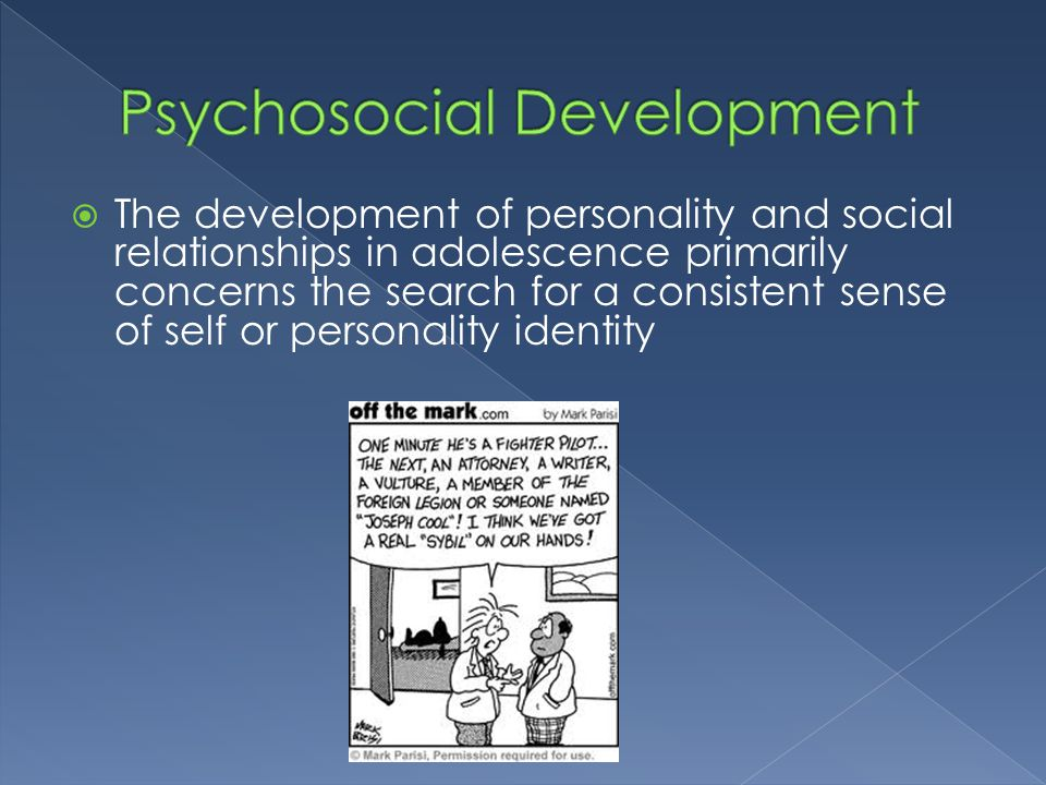 The development of personality and social relationships in adolescence primarily concerns the search for a consistent sense of self or personality i