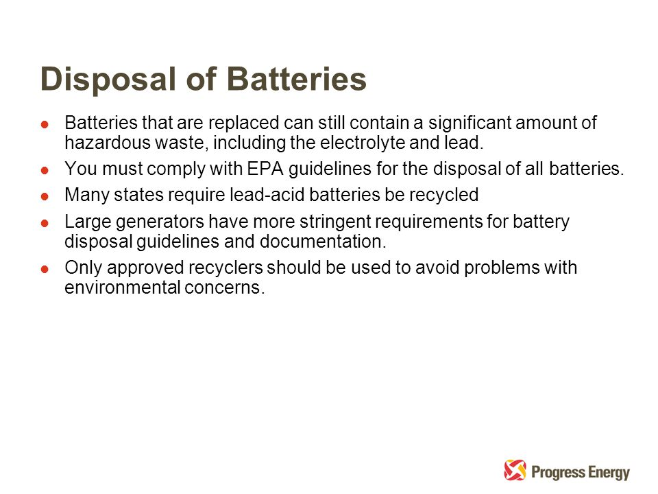 Disposal of Batteries l Batteries that are replaced can still contain a significant amount of hazardous waste, including the electrolyte and lead.