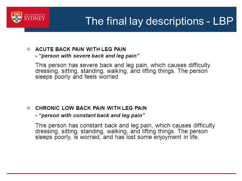 The final lay descriptions - LBP  ACUTE BACK PAIN WITH LEG PAIN - person with severe back and leg pain This person has severe back and leg pain, which causes difficulty dressing, sitting, standing, walking, and lifting things.
