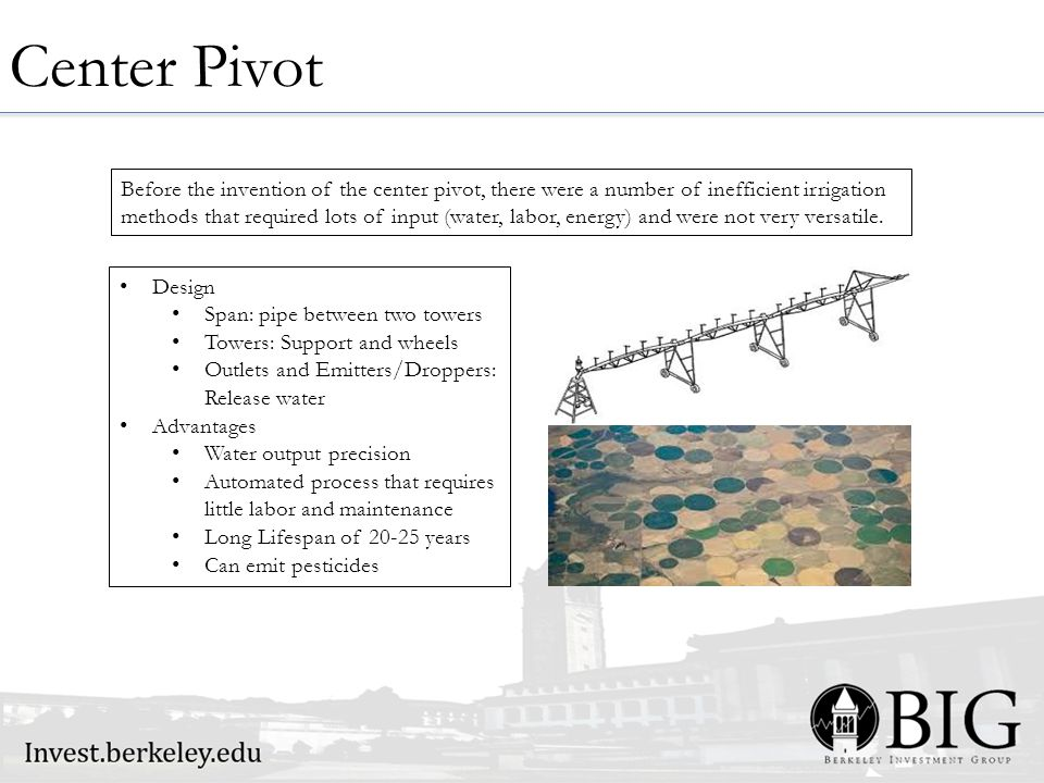 Center Pivot Before the invention of the center pivot, there were a number of inefficient irrigation methods that required lots of input (water, labor, energy) and were not very versatile.