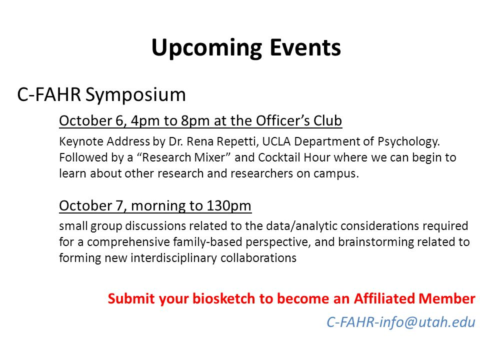 Upcoming Events C-FAHR Symposium October 6, 4pm to 8pm at the Officer's Club Keynote Address by Dr.