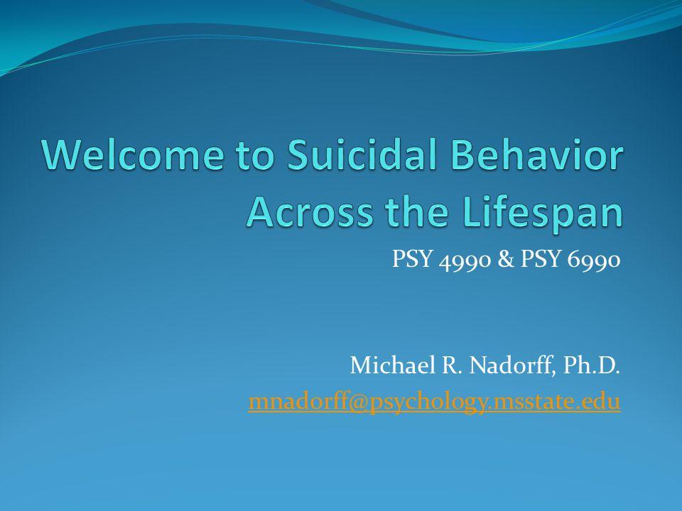 PSY 4990 & PSY 6990 Michael R. Nadorff, Ph.D. mnadorff@psychology.msstate.edu