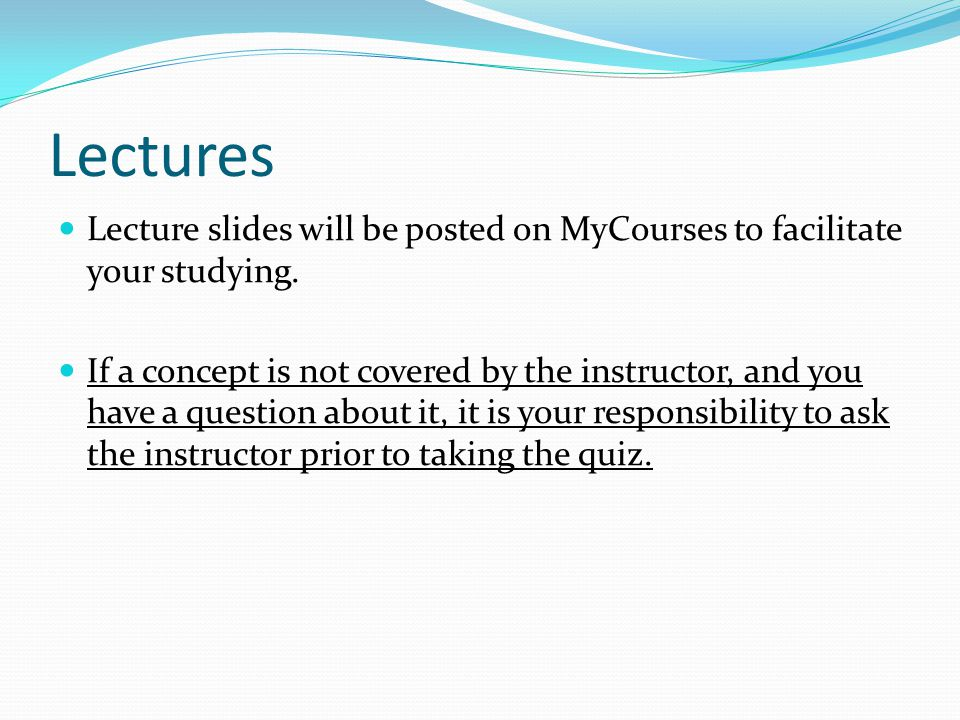 Lectures Lecture slides will be posted on MyCourses to facilitate your studying.