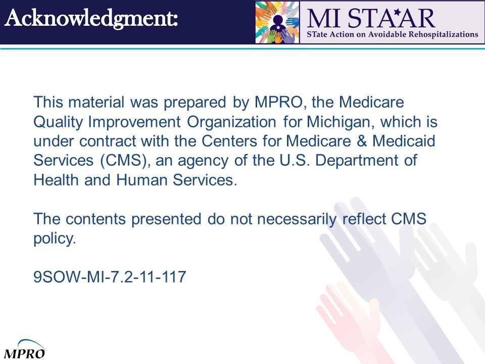 This material was prepared by MPRO, the Medicare Quality Improvement Organization for Michigan, which is under contract with the Centers for Medicare & Medicaid Services (CMS), an agency of the U.S.
