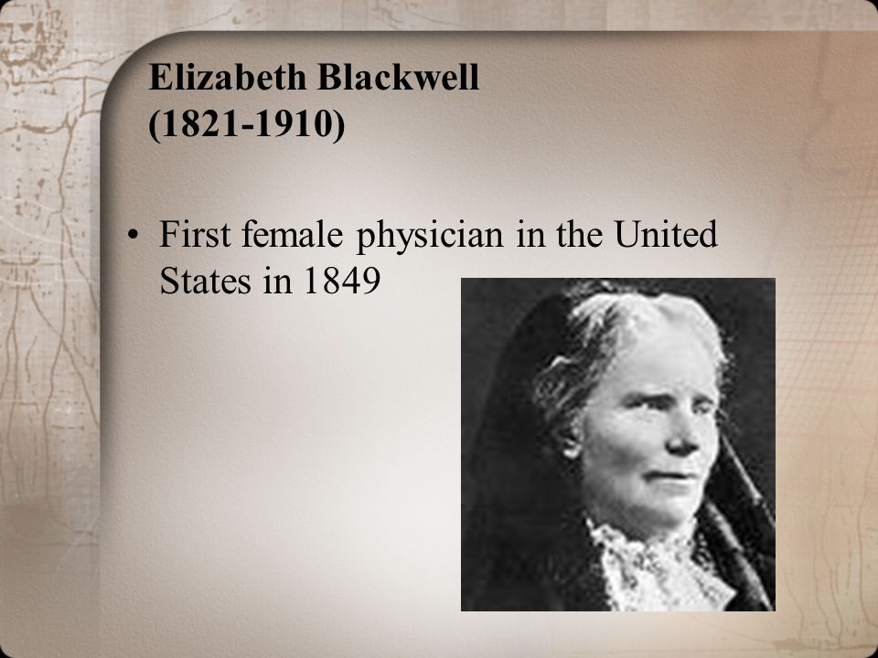 Elizabeth Blackwell (1821-1910) First female physician in the United States in 1849