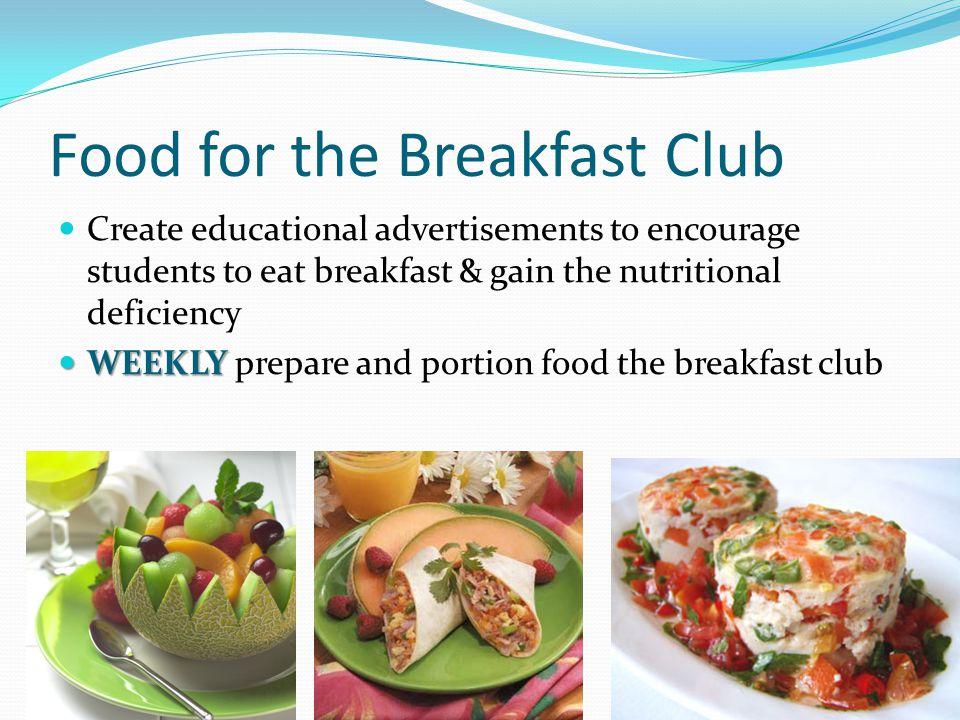 Food for the Breakfast Club Create educational advertisements to encourage students to eat breakfast & gain the nutritional deficiency WEEKLY WEEKLY p