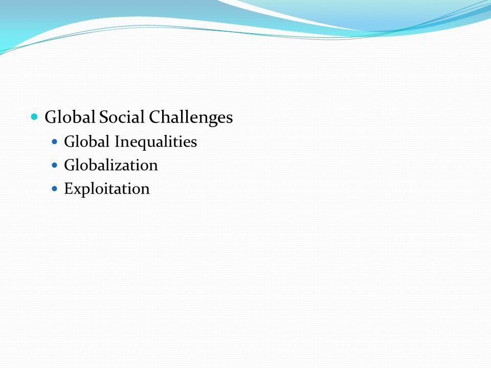 Global Social Challenges Global Inequalities Globalization Exploitation
