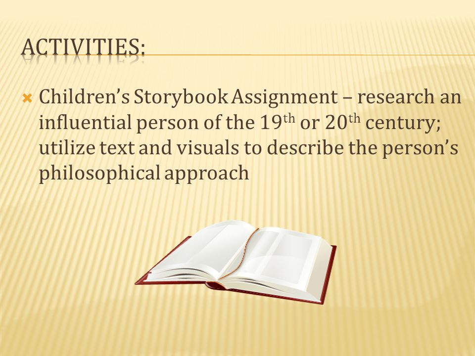 Children's Storybook Assignment – research an influential person of the 19 th or 20 th century; utilize text and visuals to describe the person's ph