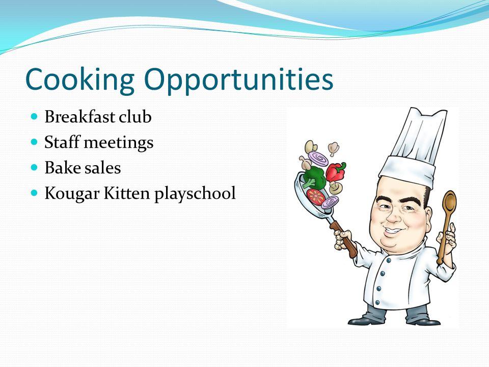 Cooking Opportunities Breakfast club Staff meetings Bake sales Kougar Kitten playschool