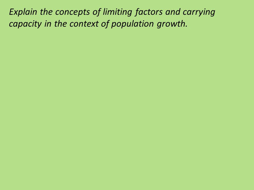 Explain the concepts of limiting factors and carrying capacity in the context of population growth.