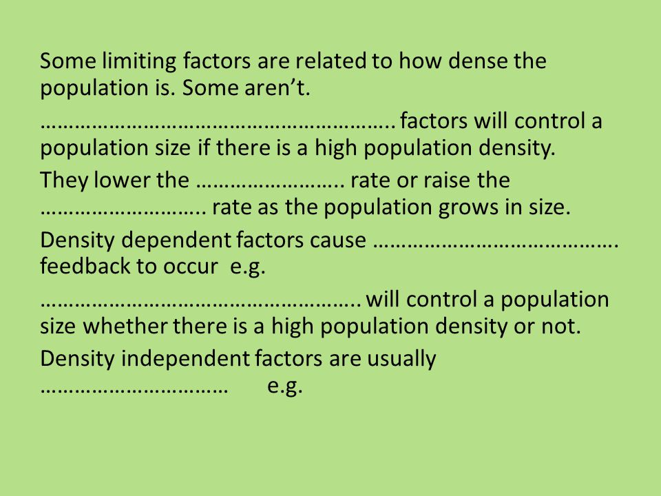 Some limiting factors are related to how dense the population is.