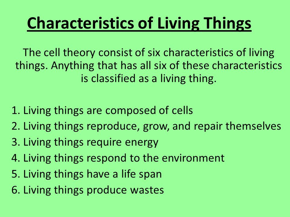 Characteristics of Living Things The cell theory consist of six characteristics of living things.