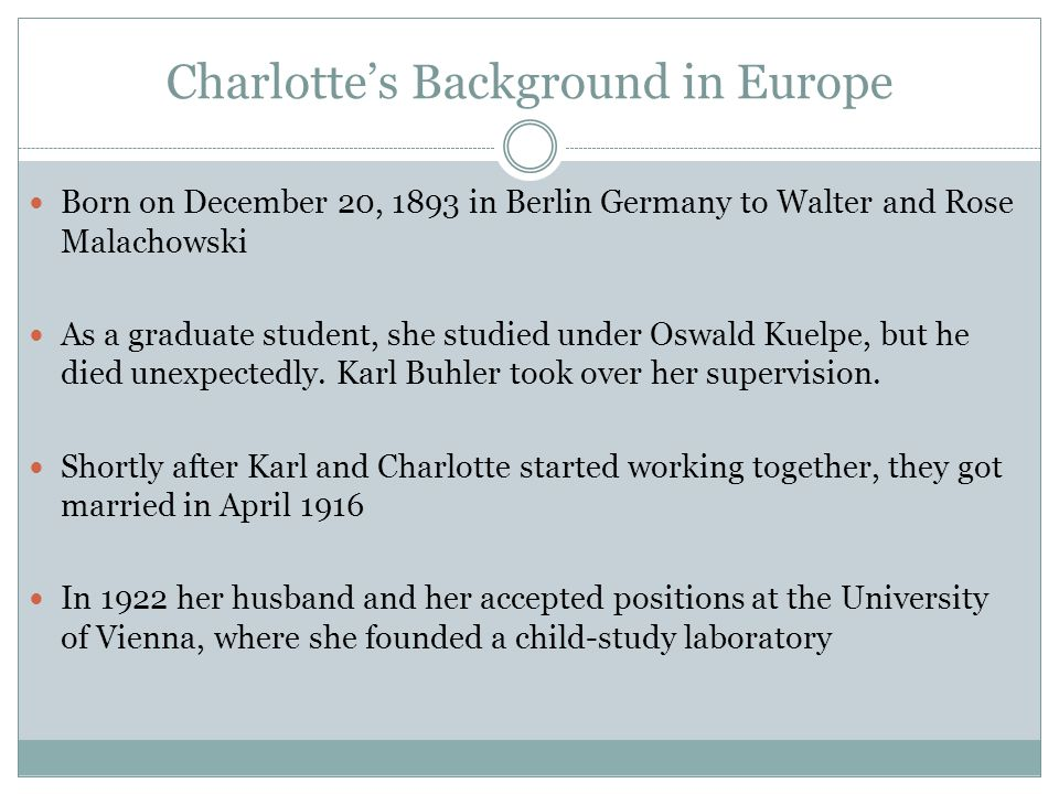 Charlotte's Background in Europe Born on December 20, 1893 in Berlin Germany to Walter and Rose Malachowski As a graduate student, she studied under O