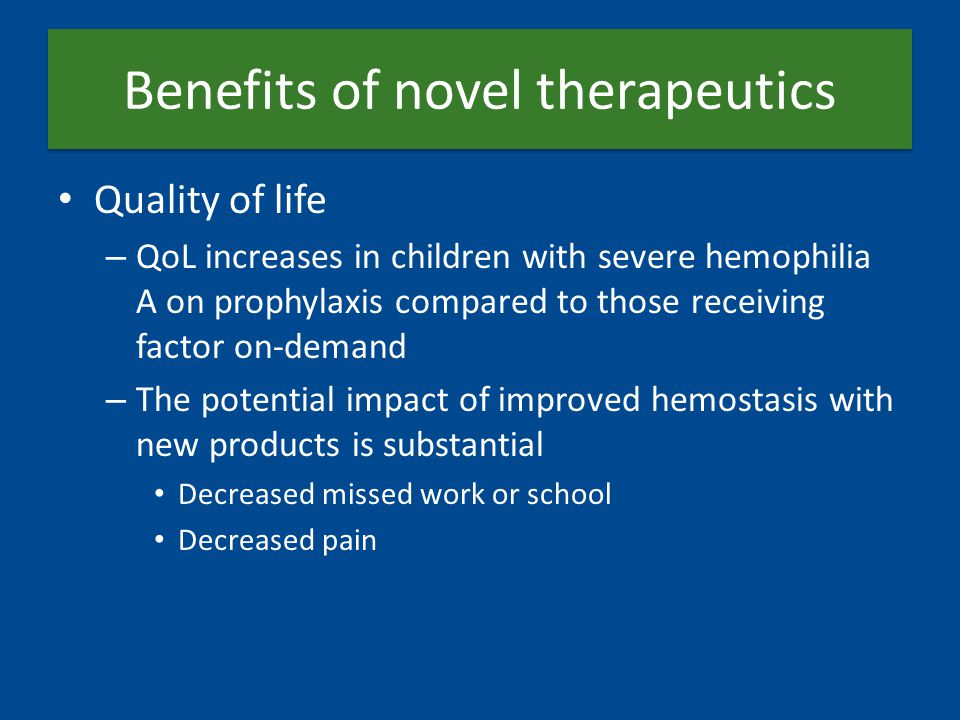 Benefits of novel therapeutics Quality of life – QoL increases in children with severe hemophilia A on prophylaxis compared to those receiving factor