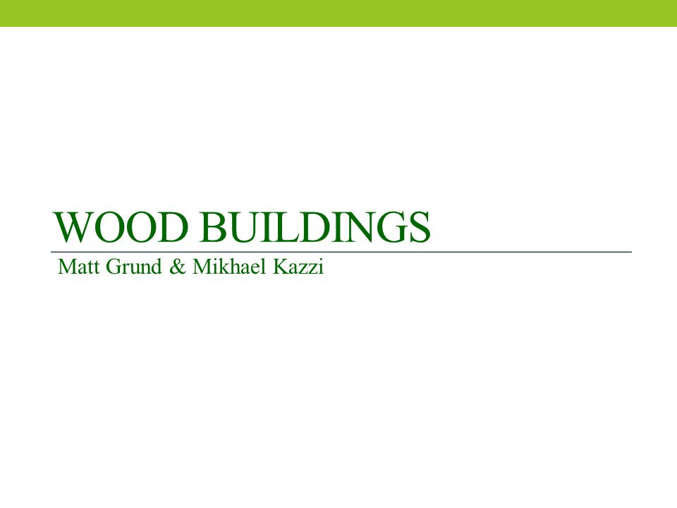 WOOD BUILDINGS Matt Grund & Mikhael Kazzi